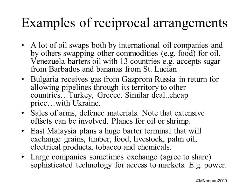 ©MNoonan2009 Examples of reciprocal arrangements A lot of oil swaps both by international oil companies and by others swapping other commodities (e.g.