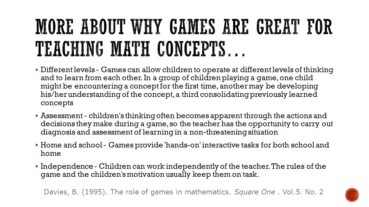  Different levels - Games can allow children to operate at different levels of thinking and to learn from each other. In a group of children playing