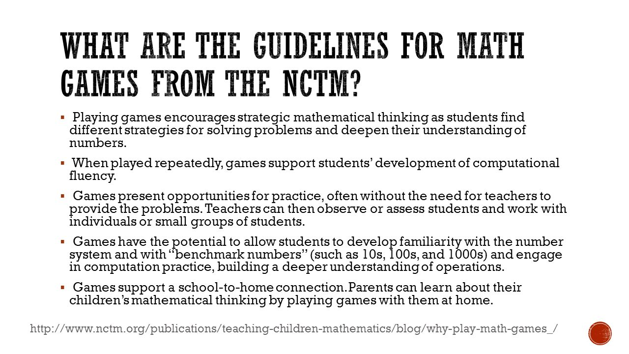  Playing games encourages strategic mathematical thinking as students find different strategies for solving problems and deepen their understanding o