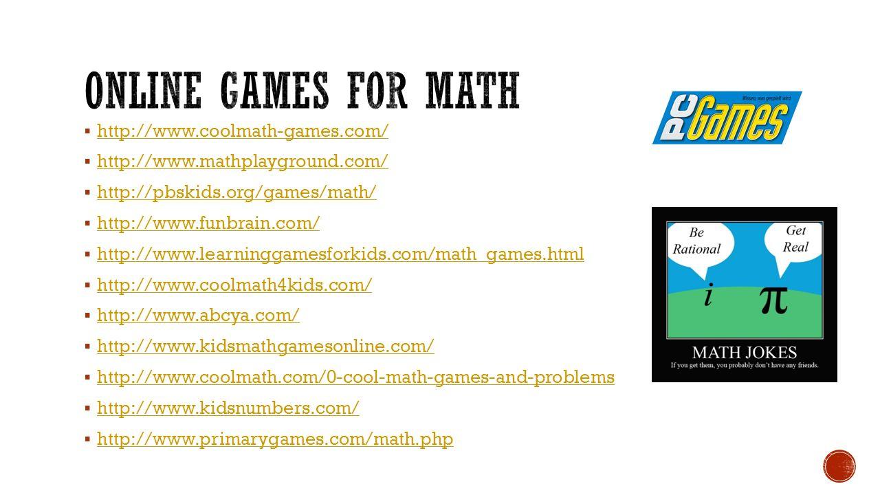  http://www.coolmath-games.com/ http://www.coolmath-games.com/  http://www.mathplayground.com/ http://www.mathplayground.com/  http://pbskids.org/g