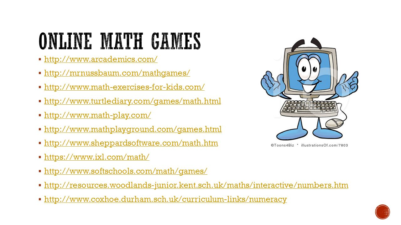  http://www.arcademics.com/ http://www.arcademics.com/  http://mrnussbaum.com/mathgames/ http://mrnussbaum.com/mathgames/  http://www.math-exercise