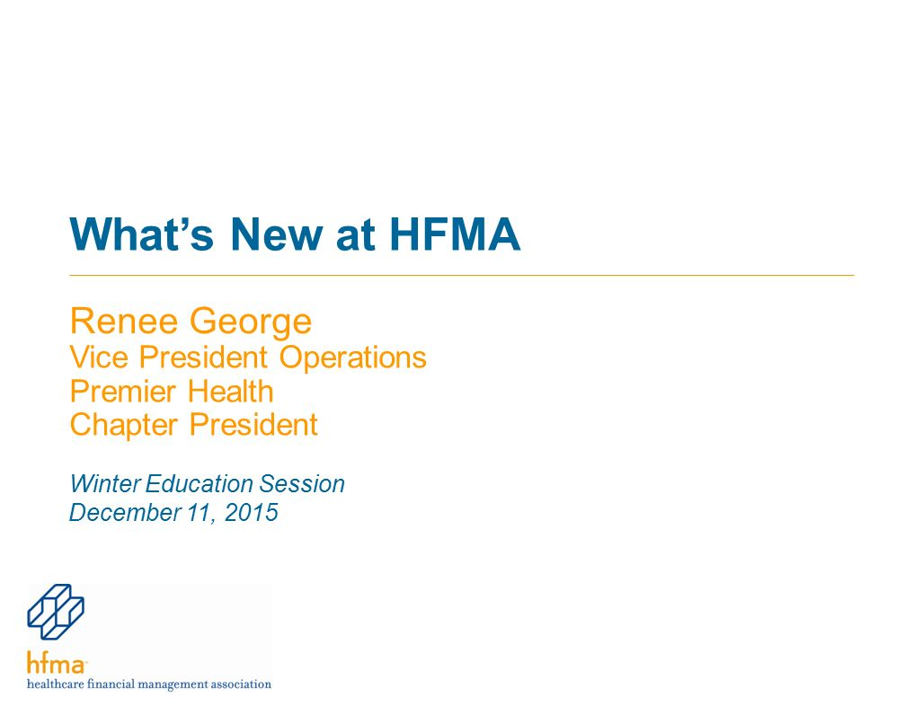 Whats new at hfma renee george vice president operations premier 1 whats new at hfma renee george vice president operations premier health chapter president winter education session december 11 2015 xflitez Images