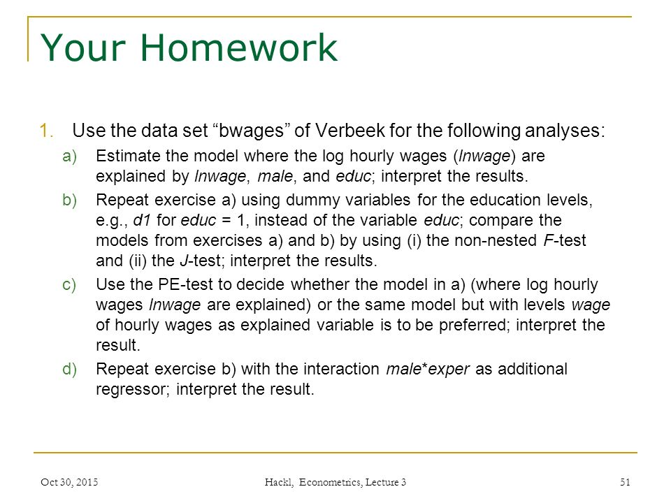 Your Homework 1.Use the data set bwages of Verbeek for the following analyses: a)Estimate the model where the log hourly wages (lnwage) are explained by lnwage, male, and educ; interpret the results.
