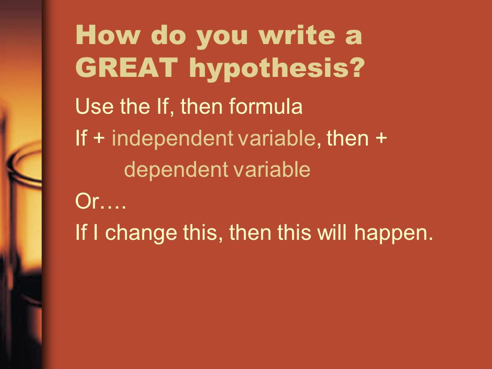 good hypothesis Characteristics of hypothesis a hypothesis must possess the follow­ing characteristics: (i) hypothesis should be clear and precise if the hypothesis is not clear and precise, the inferences drawn on its basis cannot be taken as reliable.