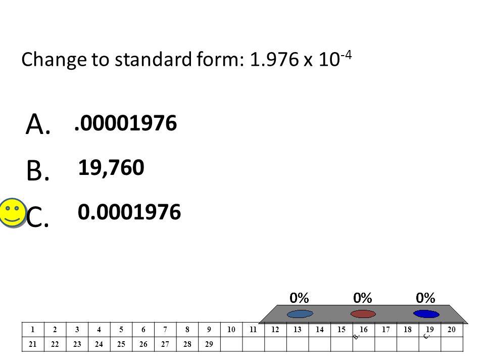 Change to standard form: 1.976 x 10 -4 A. B.