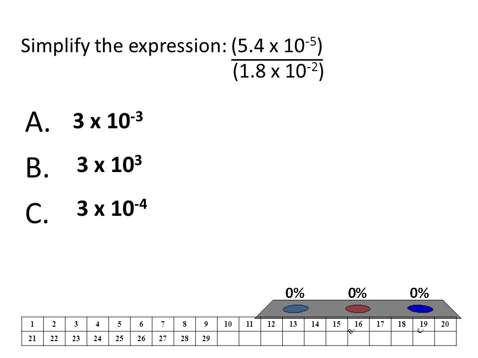 Simplify the expression: (5.4 x 10 -5 ) (1.8 x 10 -2 ) A.
