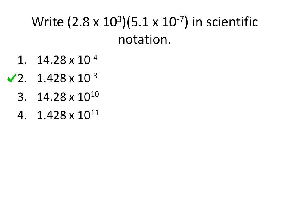 Write (2.8 x 10 3 )(5.1 x 10 -7 ) in scientific notation.