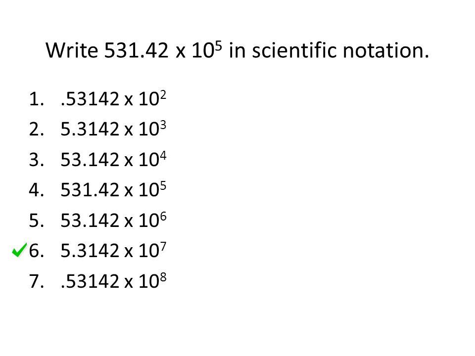 Write 531.42 x 10 5 in scientific notation.