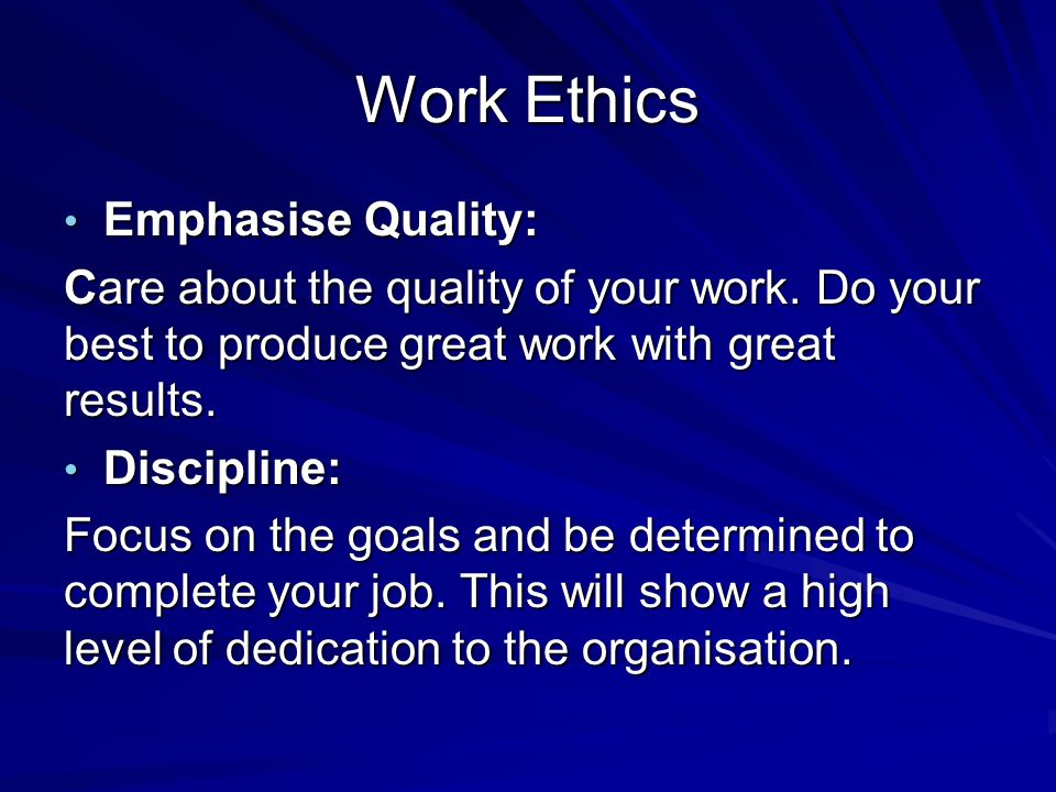Work Ethics Emphasise Quality: Emphasise Quality: Care about the quality of your work.