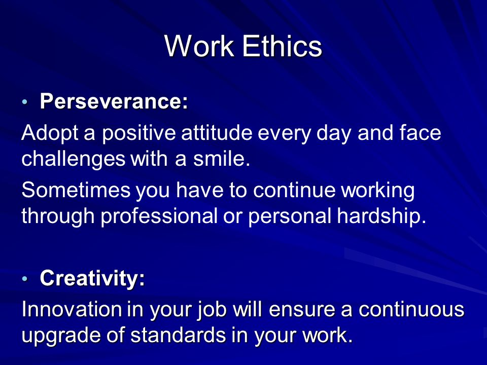 Work Ethics Perseverance: Perseverance: Adopt a positive attitude every day and face challenges with a smile.