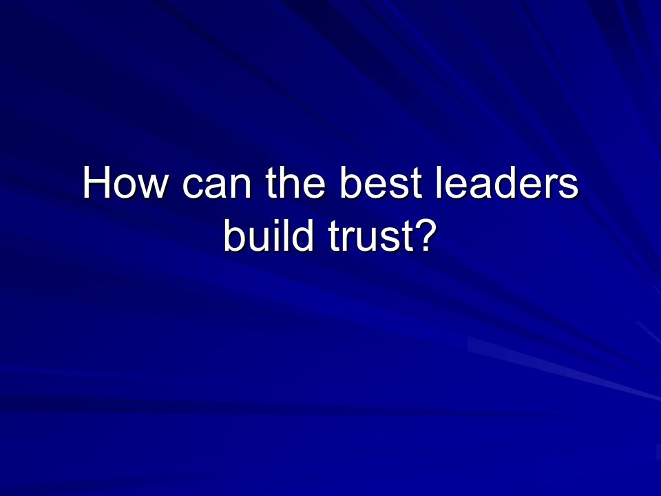 How can the best leaders build trust?
