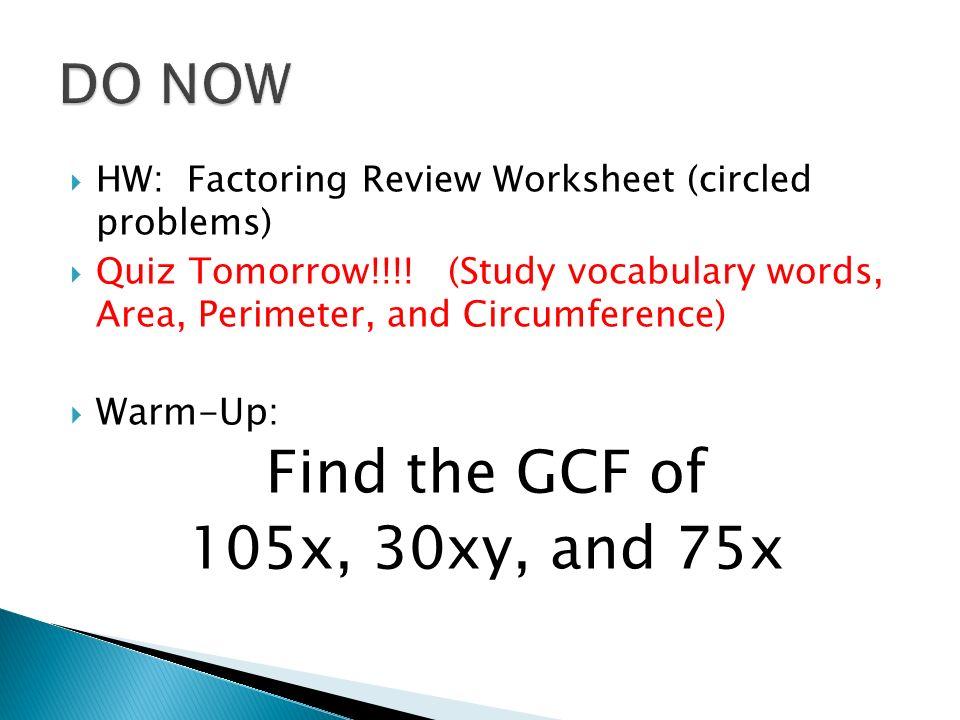 HW: Factoring Review Worksheet (circled problems)  Quiz Tomorrow!