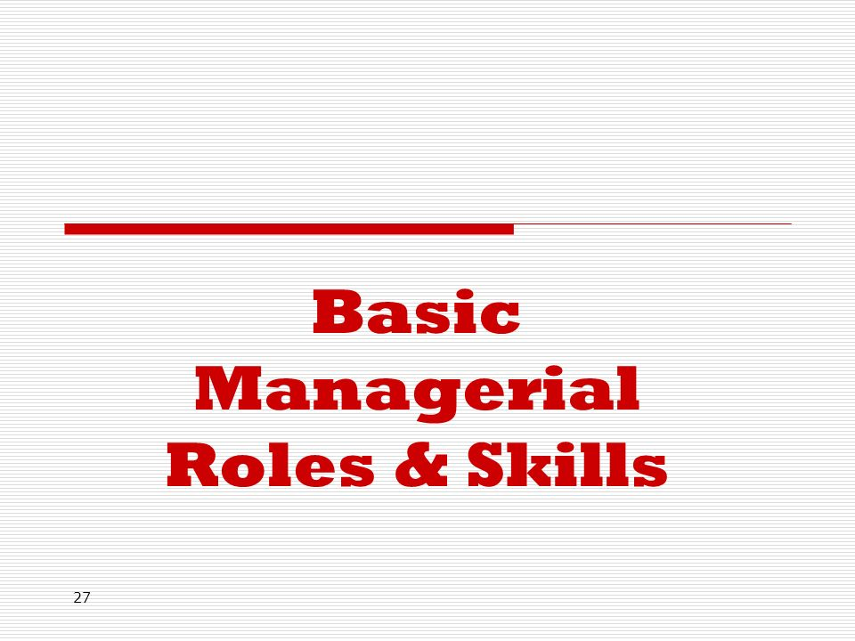 27 Basic Managerial Roles & Skills