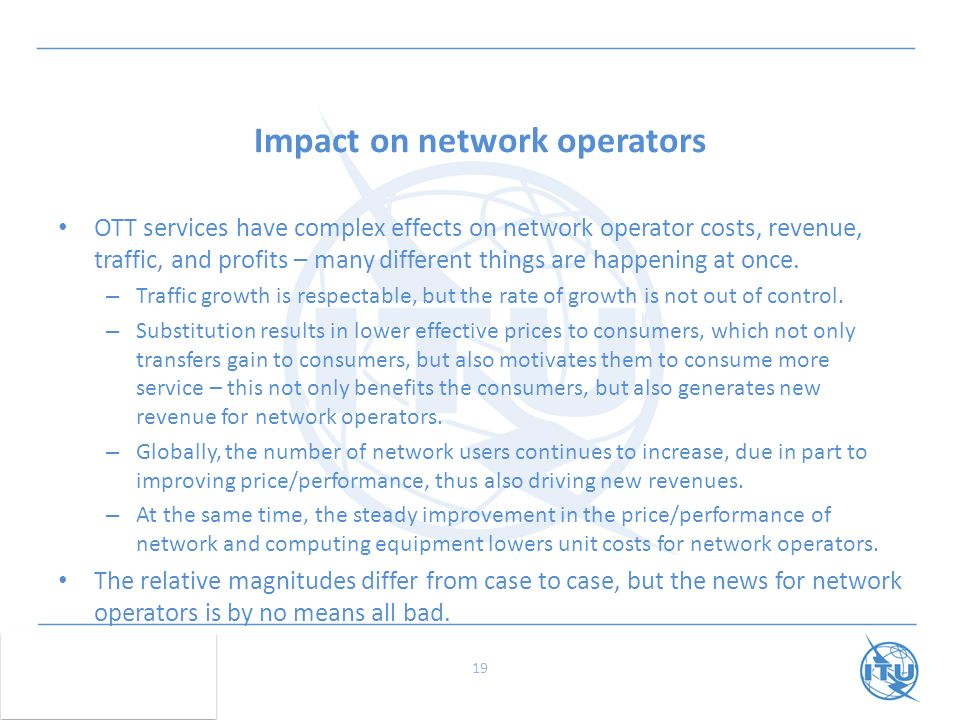 Impact on network operators OTT services have complex effects on network operator costs, revenue, traffic, and profits – many different things are happening at once.