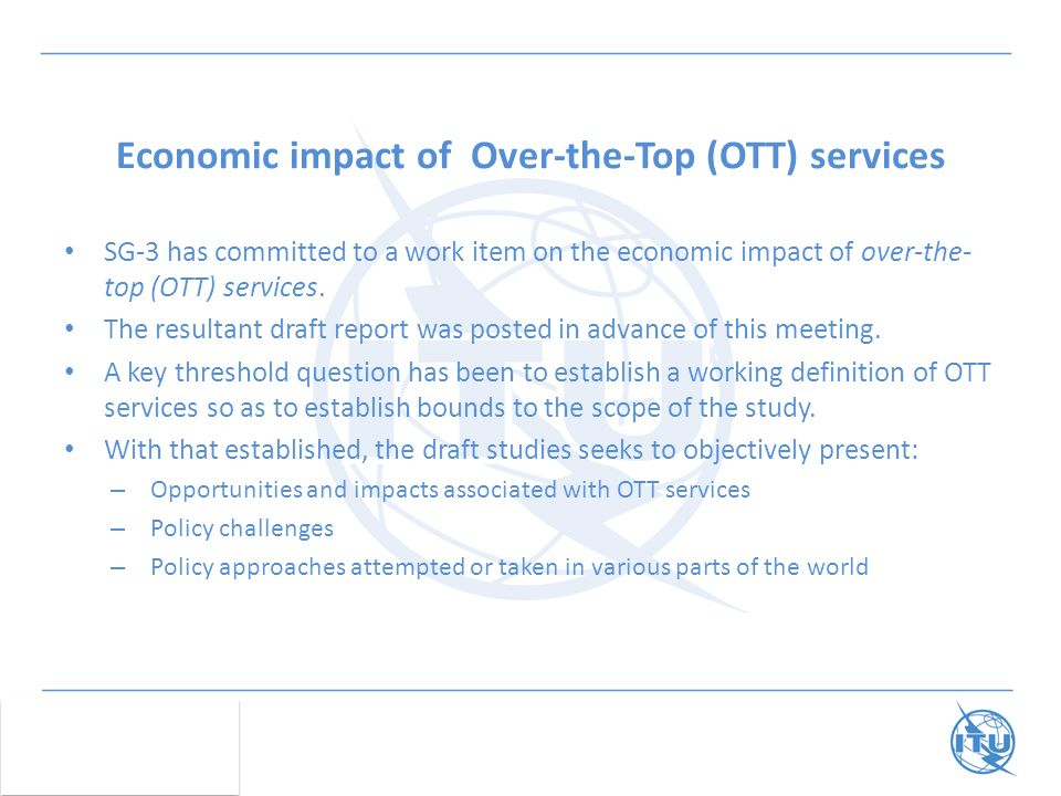SG-3 has committed to a work item on the economic impact of over-the- top (OTT) services.