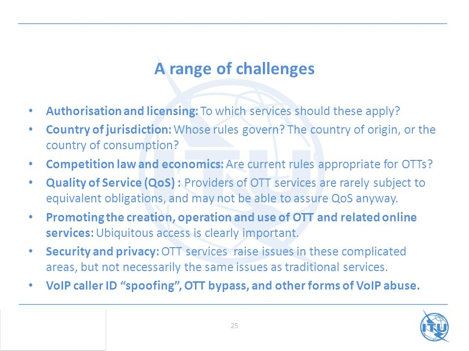 A range of challenges Authorisation and licensing: To which services should these apply.