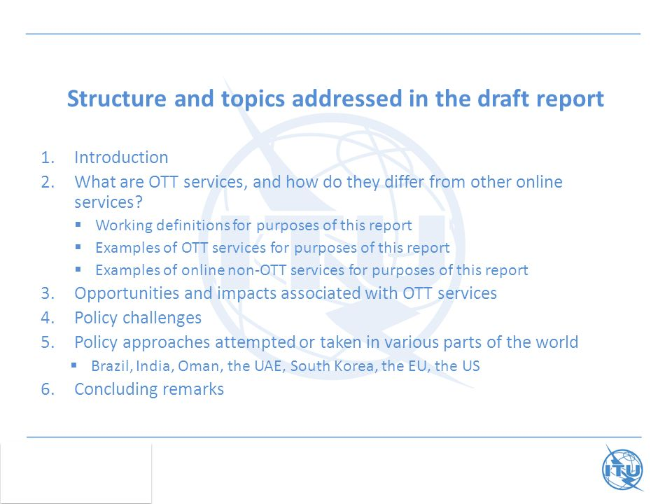 Structure and topics addressed in the draft report 1.Introduction 2.What are OTT services, and how do they differ from other online services.