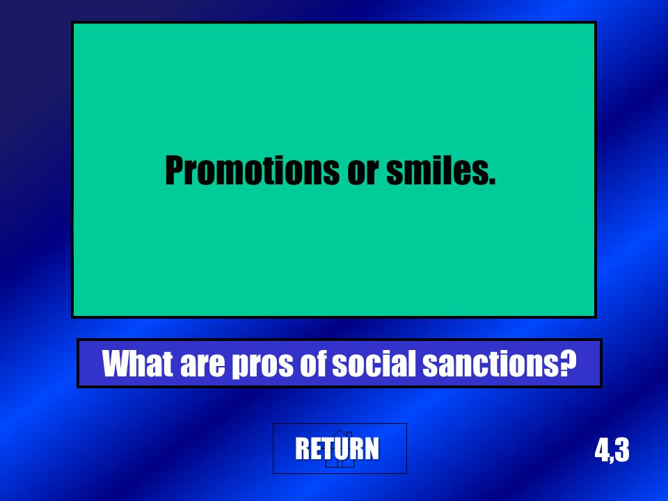 4,3 Promotions or smiles. What are pros of social sanctions? RETURN