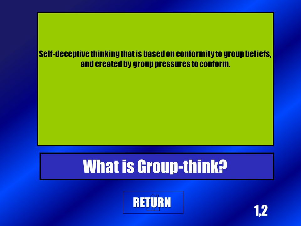 1,2 Self-deceptive thinking that is based on conformity to group beliefs, and created by group pressures to conform.