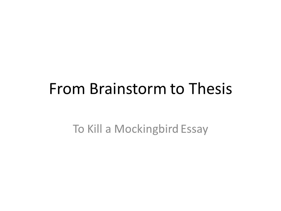 from brainstorm to thesis to kill a mockingbird essay ppt  1 from brainstorm to thesis to kill a mockingbird essay