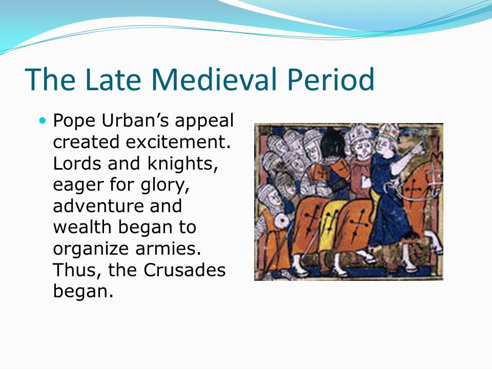 The Late Medieval Period Pope Urban's appeal created excitement.