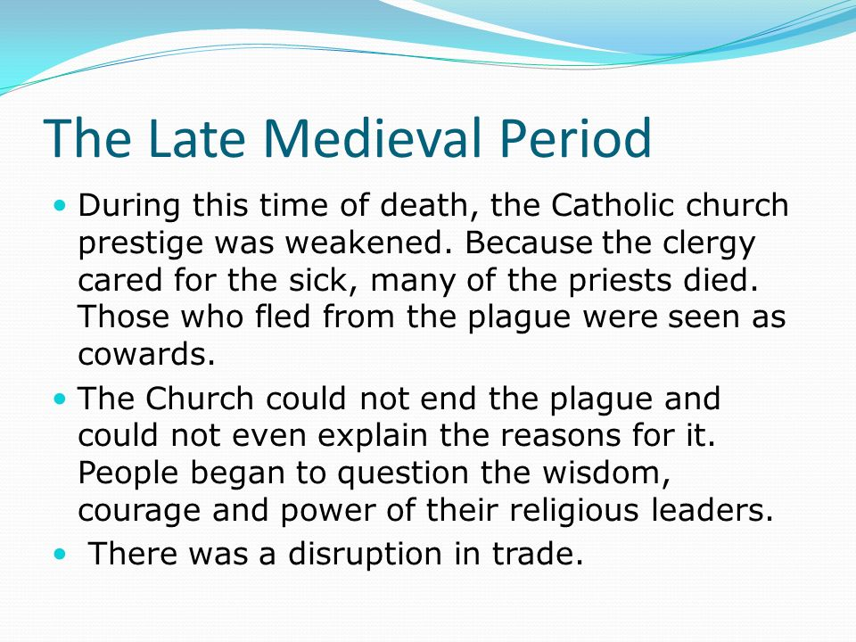 The Late Medieval Period During this time of death, the Catholic church prestige was weakened.