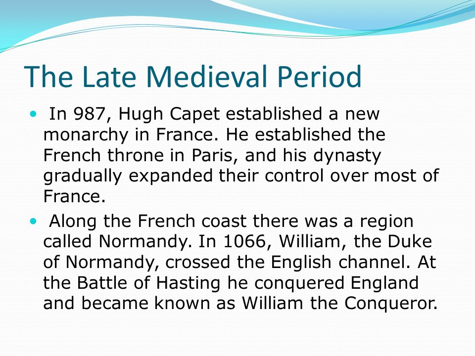 The Late Medieval Period In 987, Hugh Capet established a new monarchy in France.