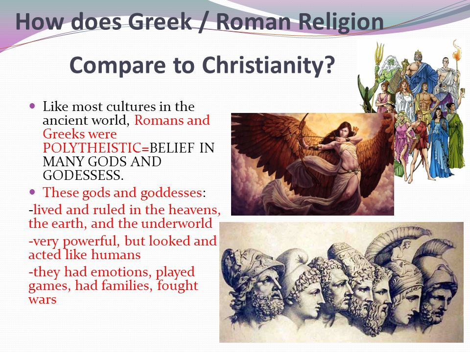 How does Greek / Roman Religion Compare to Christianity.