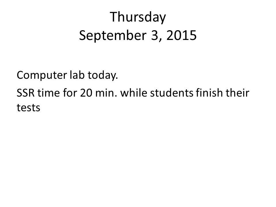 Thursday September 3, 2015 Computer lab today. SSR time for 20 min.