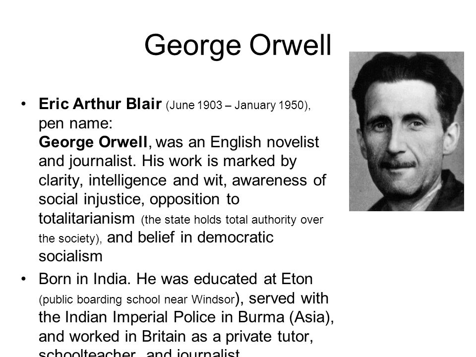 a biography of eric arthur blair aka george orwell Writing under the pen name george orwell, eric arthur blair (june, 1903 - january, 1950) was an english novelist, essayist, journalist and critic.