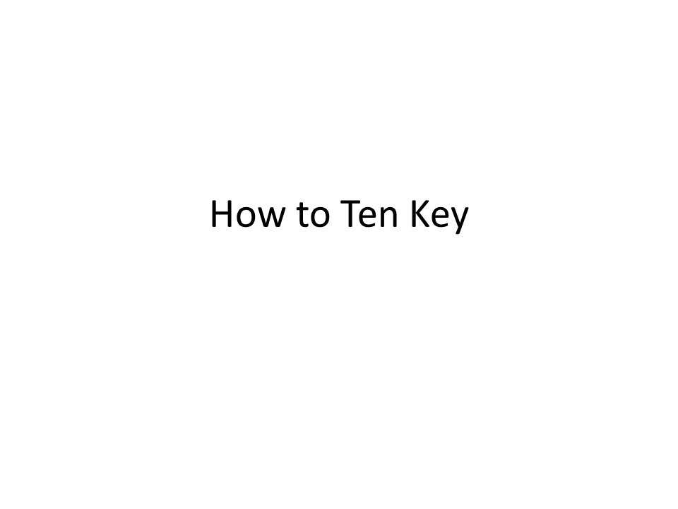 How to Ten Key