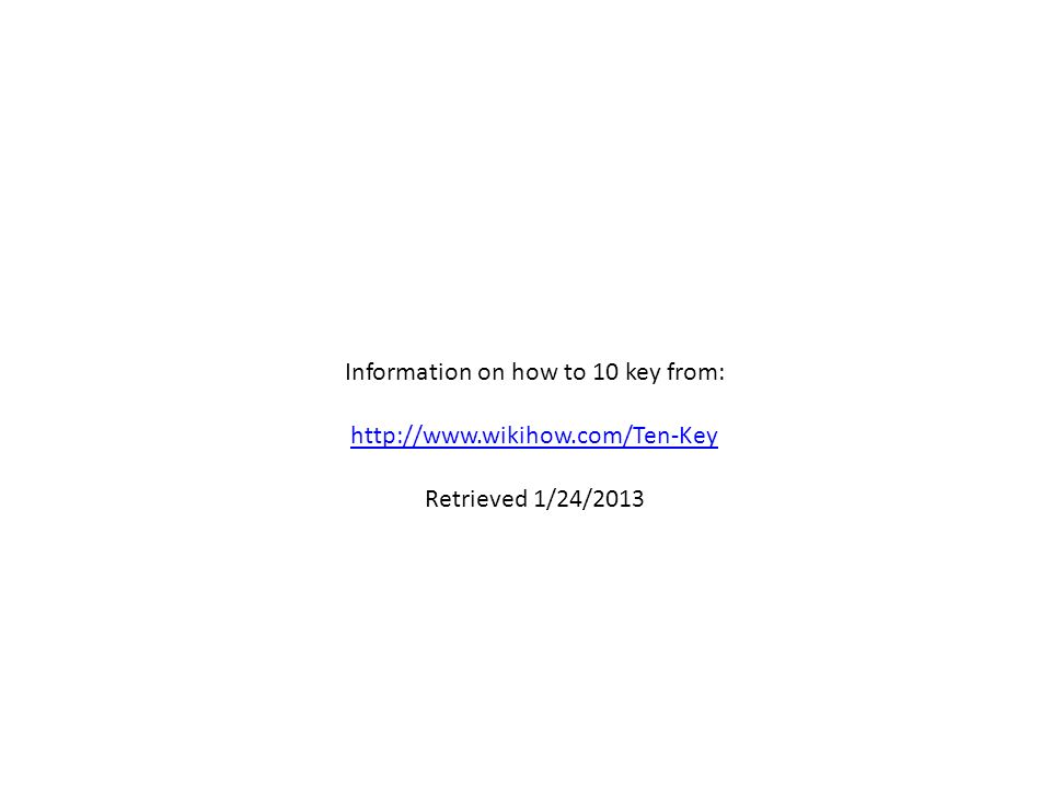 Information on how to 10 key from:   Retrieved 1/24/2013