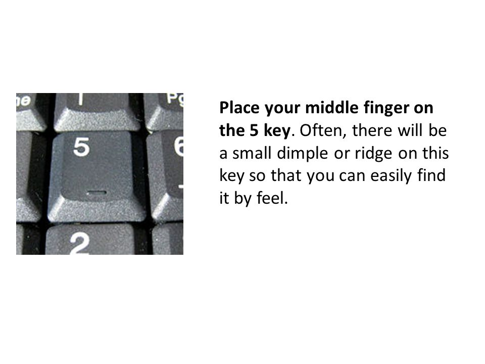 Place your middle finger on the 5 key.