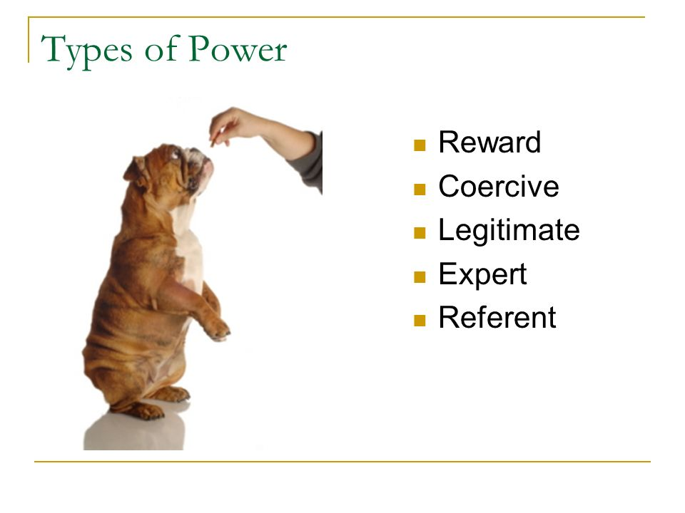 Types of Power Reward Coercive Legitimate Expert Referent