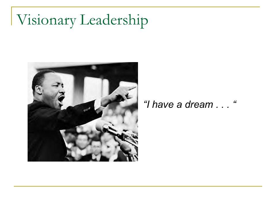 Visionary Leadership I have a dream...