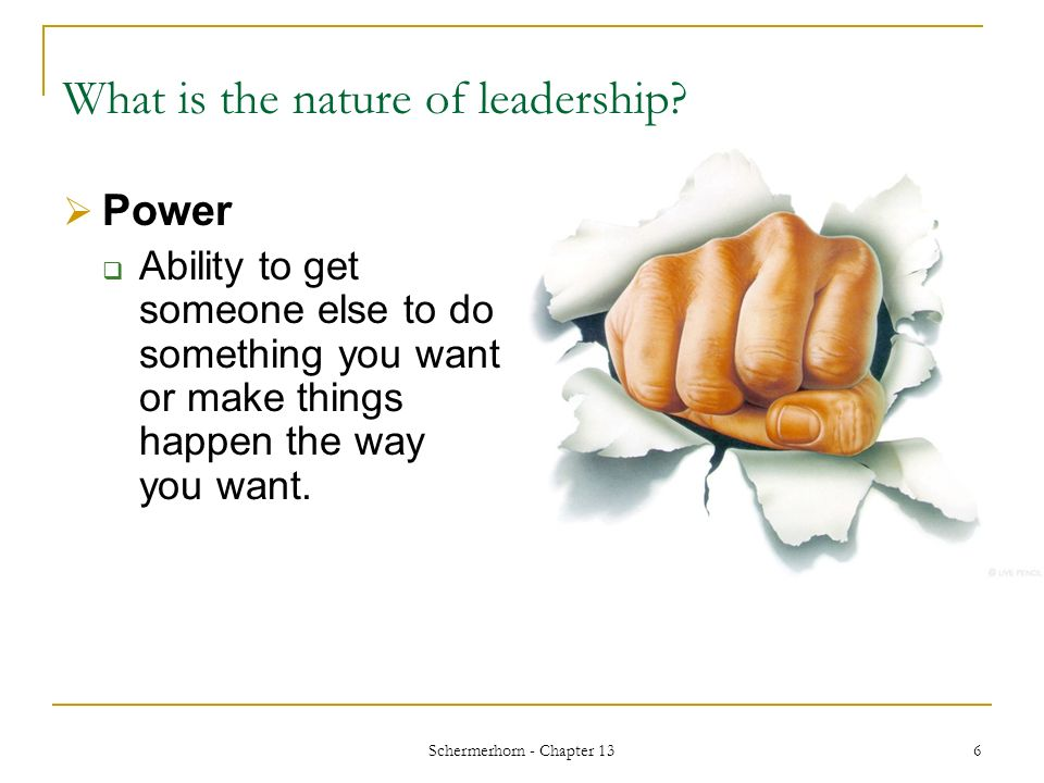 Schermerhorn - Chapter 13 6 What is the nature of leadership.