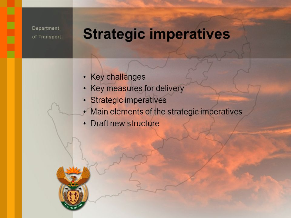 Key challenges Key measures for delivery Strategic imperatives Main elements of the strategic imperatives Draft new structure Strategic imperatives Department of Transport