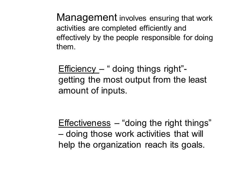 """Management involves ensuring that work activities are completed efficiently and effectively by the people responsible for doing them. Efficiency – """" d"""