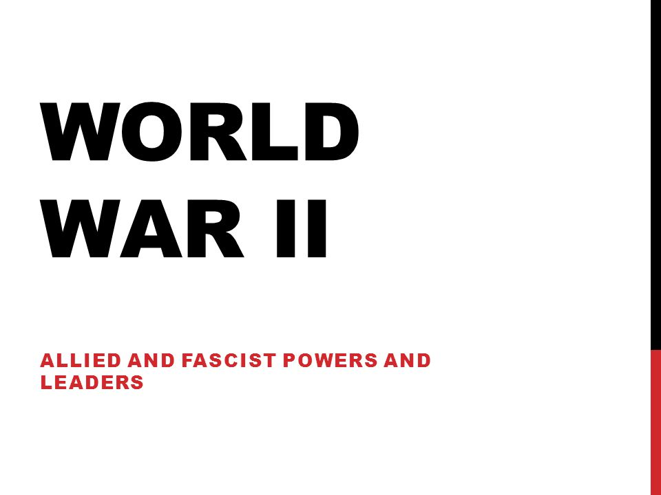 WORLD WAR II ALLIED AND FASCIST POWERS AND LEADERS