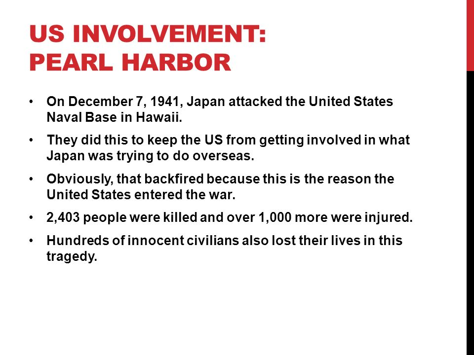 US INVOLVEMENT: PEARL HARBOR On December 7, 1941, Japan attacked the United States Naval Base in Hawaii.