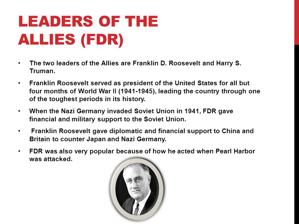 LEADERS OF THE ALLIES (FDR) The two leaders of the Allies are Franklin D.