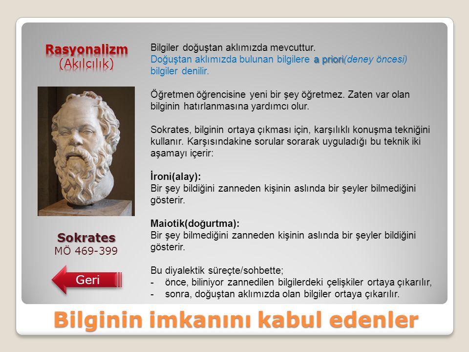Sokrates MÖ 469-399 Geri Bilgiler doğuştan aklımızda mevcuttur.