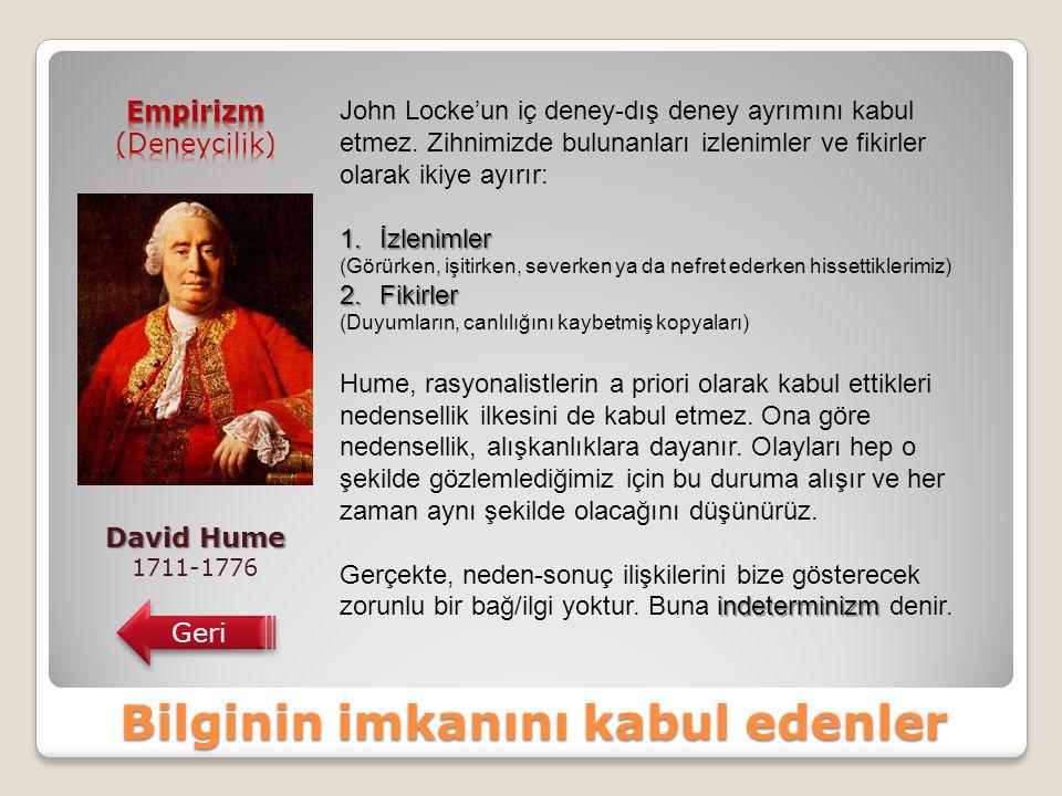 Bilginin imkanını kabul edenler David Hume 1711-1776 Geri John Locke'un iç deney-dış deney ayrımını kabul etmez.