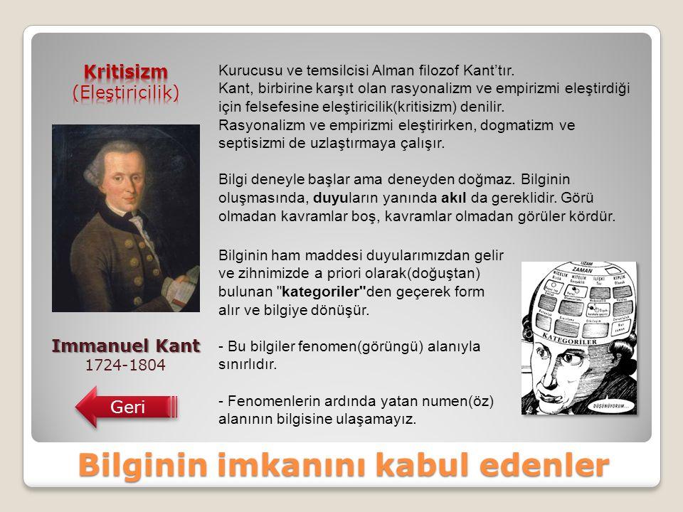 Bilginin imkanını kabul edenler Immanuel Kant 1724-1804 Geri Kurucusu ve temsilcisi Alman filozof Kant'tır.