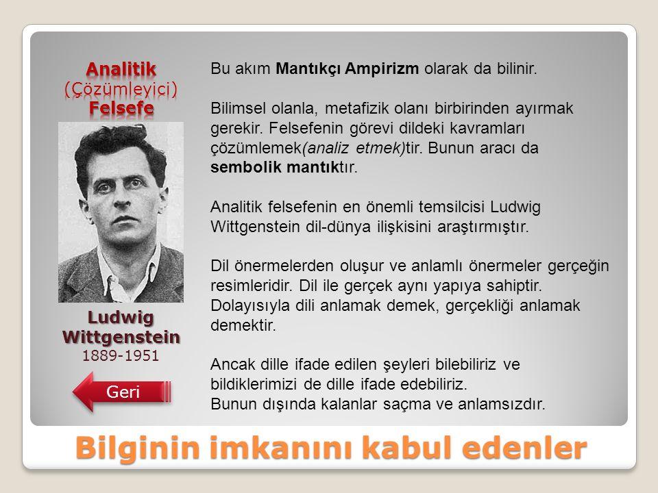 Bilginin imkanını kabul edenler Ludwig Wittgenstein 1889-1951 Geri Bu akım Mantıkçı Ampirizm olarak da bilinir.