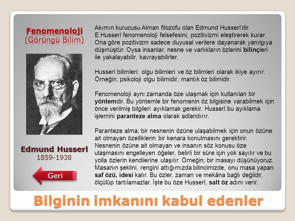 Bilginin imkanını kabul edenler Edmund Husserl 1859-1938 Geri Akımın kurucusu Alman filozofu olan Edmund Husserl'dir.