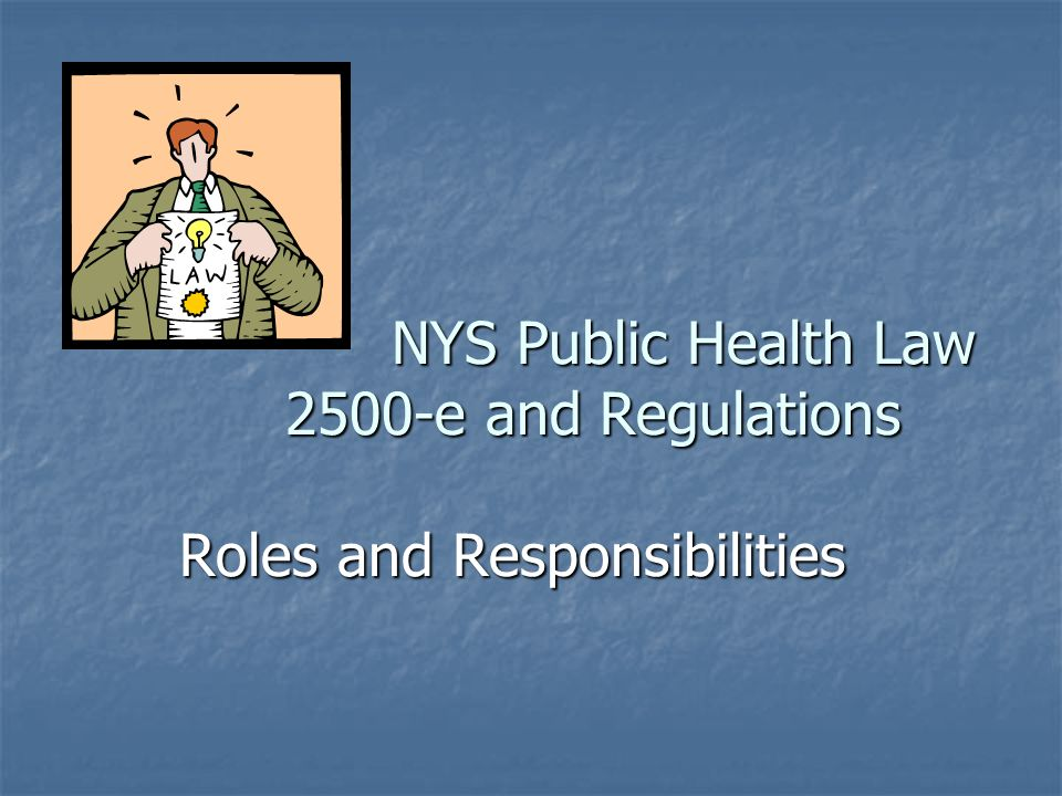 NYS Public Health Law 2500-e and Regulations Roles and Responsibilities