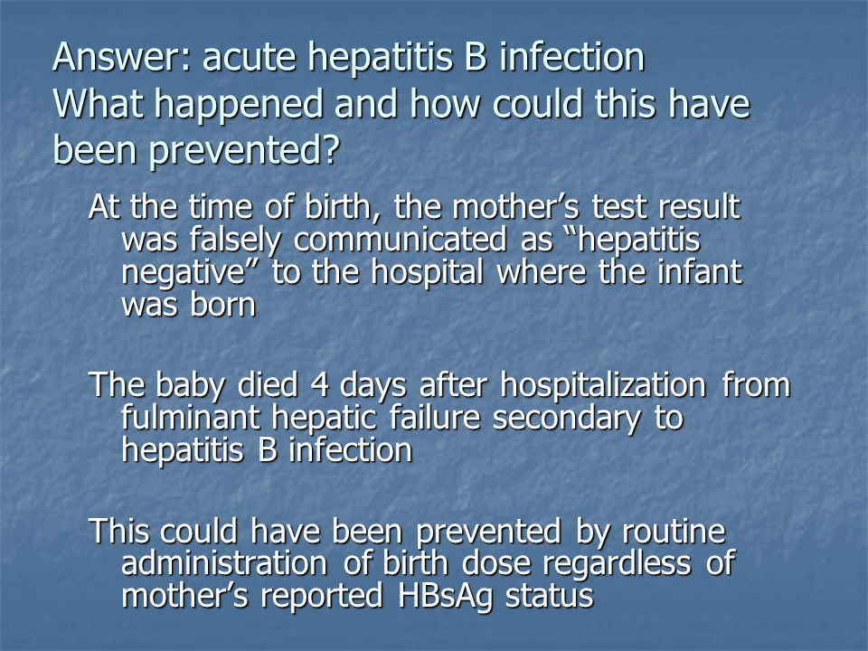 Answer: acute hepatitis B infection What happened and how could this have been prevented.