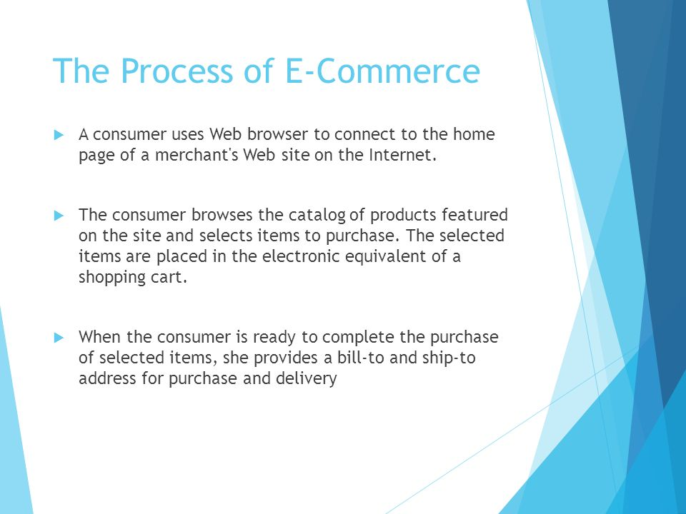 The Process of E-Commerce  A consumer uses Web browser to connect to the home page of a merchant s Web site on the Internet.