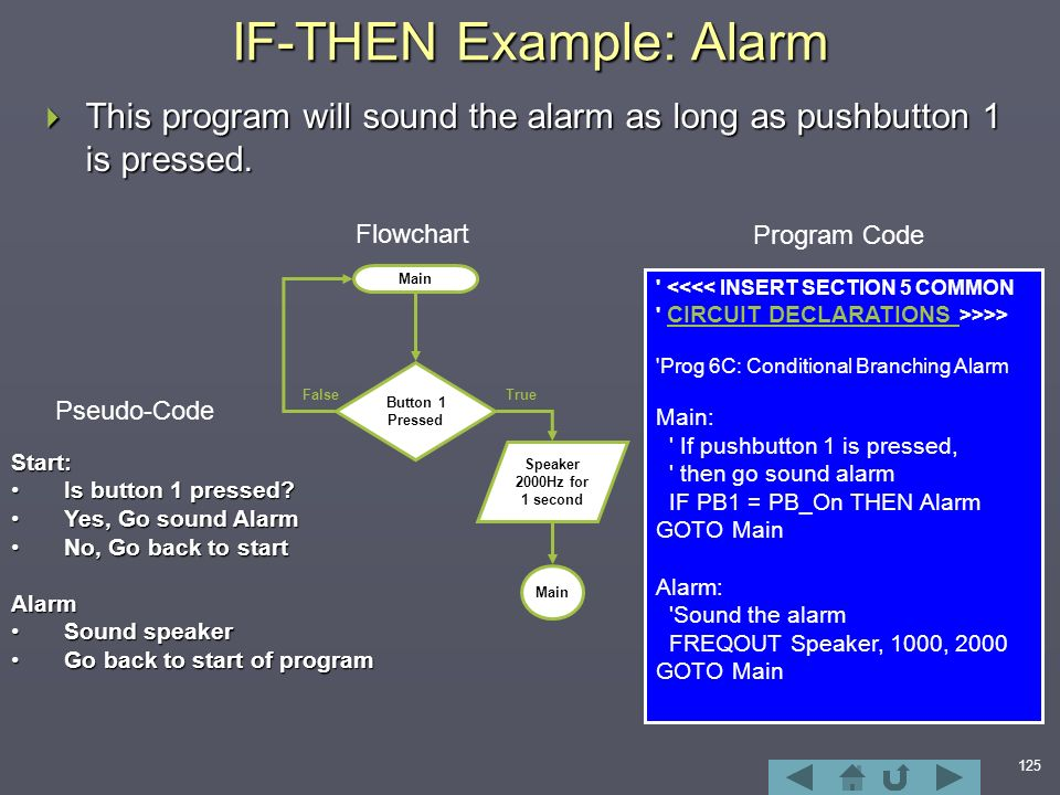 125 IF-THEN Example: Alarm  This program will sound the alarm as long as pushbutton 1 is pressed.